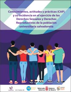 Lee más sobre el artículo Conocimientos, actitudes y prácticas (CAP) y su incidencia en el ejercicio de los Derechos Sexuales y Derechos Reproductivos de la población universitaria salvadoreña